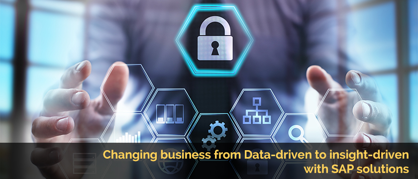 Changing business from Data-driven to insight-driven with SAP solutions