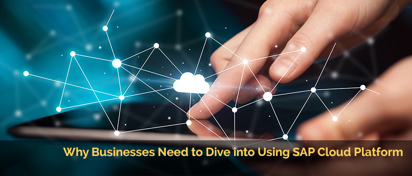 Why Businesses Need to Dive into Using SAP Cloud Platform