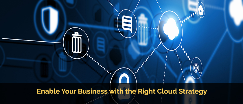 Enable Your Business with the Right Cloud Strategy