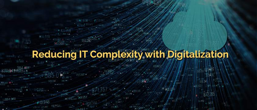 Reducing IT Complexity with Digitalization