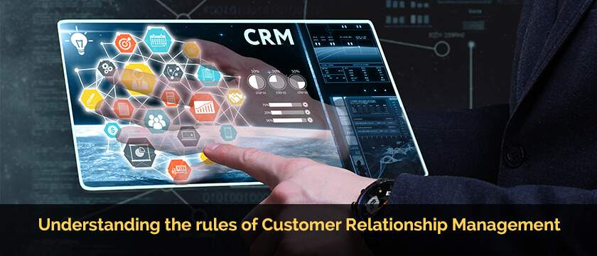 Understanding the rules of Customer Relationship Management