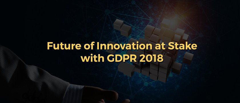 Future of Innovation at Stake with GDPR 2018-Blog