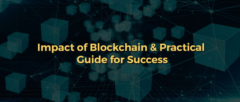 Impact of Blockchain Practical Guide for Success