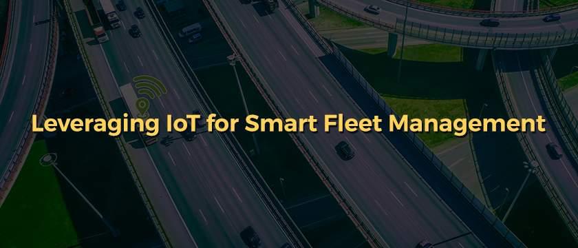 Leveraging IoT for Smart Fleet Management-Blog