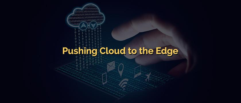 Pushing Cloud to the Edge Is edge computing replacing cloud computing