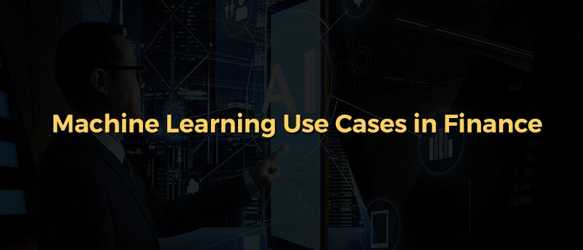 Machine Learning Use Cases in Finance