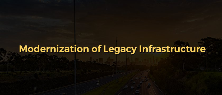 Modernization of Legacy Infrastructure - Blog