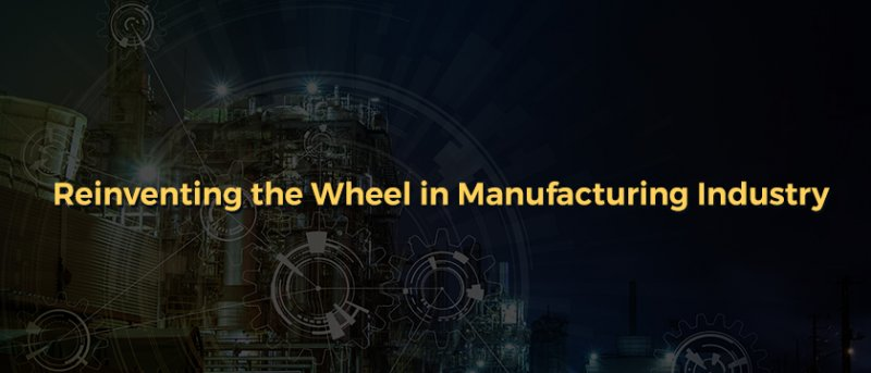 Reinventing the Wheel in Manufacturing Industry
