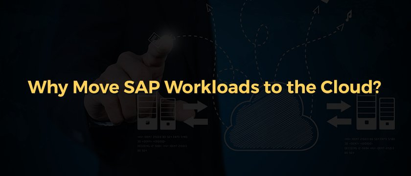 WHY MOVE SAP WORKLOADS TO THE CLOUD