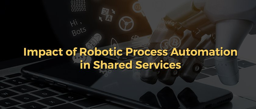 Impact of Robotic Process Automation in Shared Services