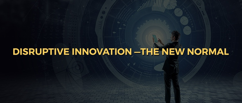DISRUPTIVE INNOVATION-THE NEW NORMAL