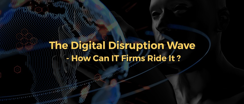 The Digital Disruption Wave How Can IT Firms Ride It