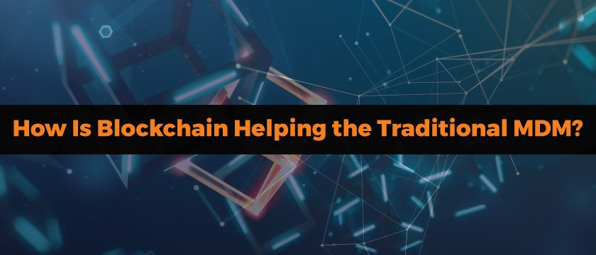 How Is Blockchain Helping the Traditional MDM?