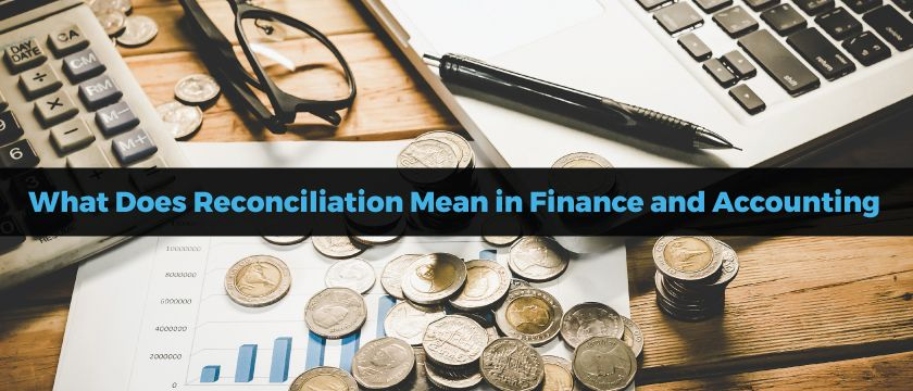 What Does Reconciliation Mean in Finance and Accounting